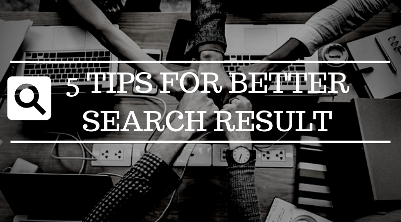 5 Tips for Better Search Result